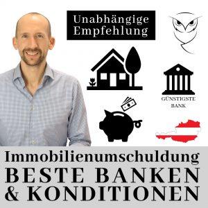 Beste Banken und Konditionen, Immobilienumschuldung Kredit Finanzierung in Österreich